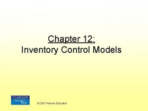 Chapter 12 Inventory Control Models 2007 Pearson Education