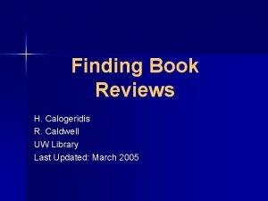 Finding Book Reviews H Calogeridis R Caldwell UW