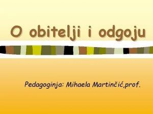 O obitelji i odgoju Pedagoginja Mihaela Martini prof
