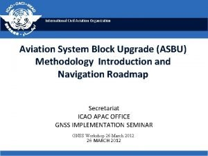 International Civil Aviation Organization Aviation System Block Upgrade