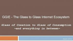 GGIE The Glass to Glass Internet Ecosystem Glass