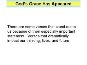 Gods Grace Has Appeared There are some verses