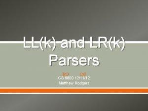 LLk and LRk Parsers CS 6800 121112 Matthew