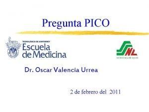 Pregunta PICO Dr Oscar Valencia Urrea 2 de
