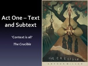 Act One Text and Subtext Context is all