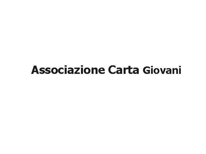 Associazione Carta Giovani LAssociazione Carta Giovani una associazione