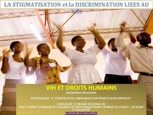 LA STIGMATISATION et la DISCRIMINATION LIEES AU VIH