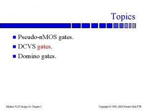 Topics Pseudon MOS gates n DCVS gates n