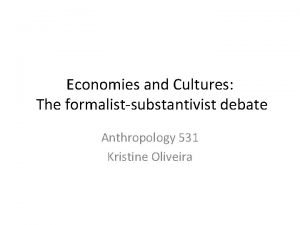 Economies and Cultures The formalistsubstantivist debate Anthropology 531