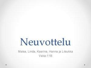 Neuvottelu Maisa Linda Kaarina Hanna ja Liisukka Vaka11