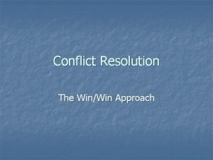 Conflict Resolution The WinWin Approach The WinWin Approach