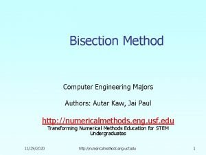 Bisection Method Computer Engineering Majors Authors Autar Kaw
