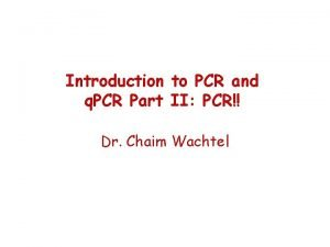 Introduction to PCR and q PCR Part II