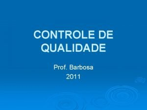 CONTROLE DE QUALIDADE Prof Barbosa 2011 1 INTRODUO