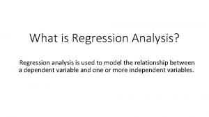What is Regression Analysis Regression analysis is used
