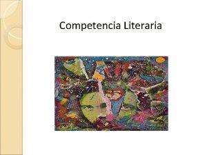 Competencia Literaria La competencia literaria incluye las habilidades