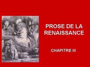 PROSE DE LA RENAISSANCE CHAPITRE III Ainsi la