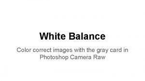 White Balance Color correct images with the gray