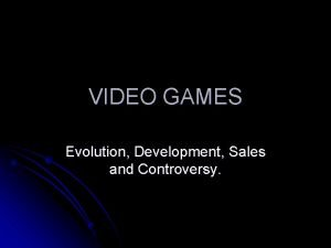 VIDEO GAMES Evolution Development Sales and Controversy Video