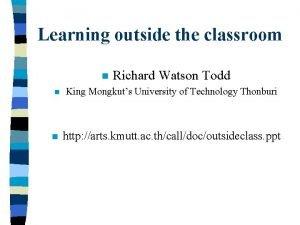Learning outside the classroom n n n Richard