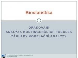 Biostatistika OPAKOVN ANALZA KONTINGENNCH TABULEK ZKLADY KORELAN ANALZY