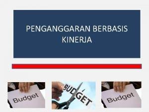 PENGANGGARAN BERBASIS KINERJA Pengertian Anggaran Berbasis Kinerja Anggaran