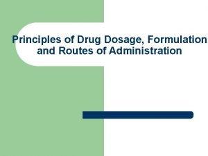 Principles of Drug Dosage Formulation and Routes of