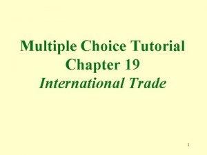 Multiple Choice Tutorial Chapter 19 International Trade 1