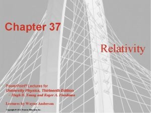 Chapter 37 Relativity Power Point Lectures for University