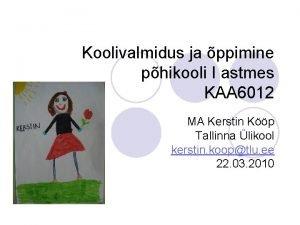 Koolivalmidus ja ppimine phikooli I astmes KAA 6012