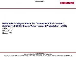 UNCLASSIFIED Multimodal Intelligent Interactive Development Environments Interactive SDR