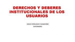 DERECHOS Y DEBERES INSTITUCIONALES DE LOS USUARIOS DIEGO