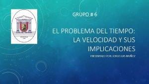 GRUPO 6 EL PROBLEMA DEL TIEMPO LA VELOCIDAD