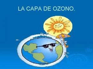 LA CAPA DE OZONO La capa de ozono