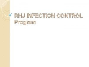 RHJ INFECTION CONTROL Program Infection Control at the