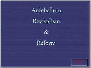 Antebellum Revivalism Reform Created by Ms Susan M