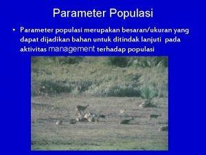 Parameter Populasi Parameter populasi merupakan besaranukuran yang dapat
