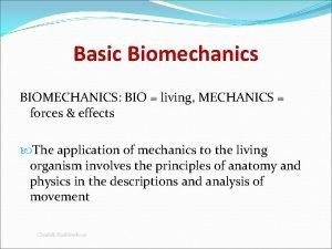 Basic Biomechanics BIOMECHANICS BIO living MECHANICS forces effects