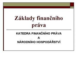 Zklady finannho prva KATEDRA FINANNHO PRVA A NRODNHO