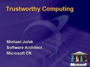 Trustworthy Computing Michael Juek Software Architect Microsoft R