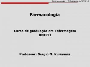Farmacologia EnfermagemUNIPLI Farmacologia Curso de graduao em Enfermagem