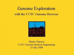 Genome Exploration with the UCSC Genome Browser Hiram
