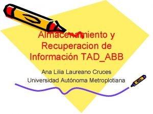 Almacenamiento y Recuperacion de Informacin TADABB Ana Lilia