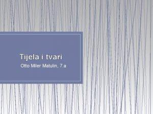 Tijela i tvari Otto Miler Matulin 7 a