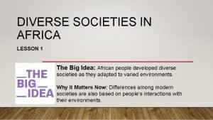 DIVERSE SOCIETIES IN AFRICA LESSON 1 The Big