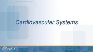 Cardiovascular Systems CPT Disclaimer CPT copyright 2012 American