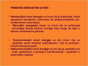 PRIMARNI ENERGETSKI IZVORI Neobnovljivi izvori energije su izvori
