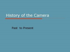 History of the Camera Past to Present Camera