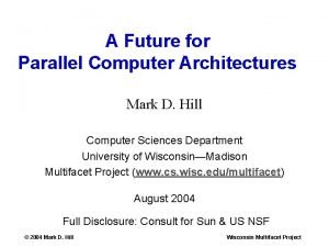 A Future for Parallel Computer Architectures Mark D