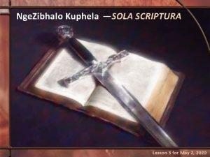 Nge Zibhalo Kuphela SOLA SCRIPTURA Lesson 5 for